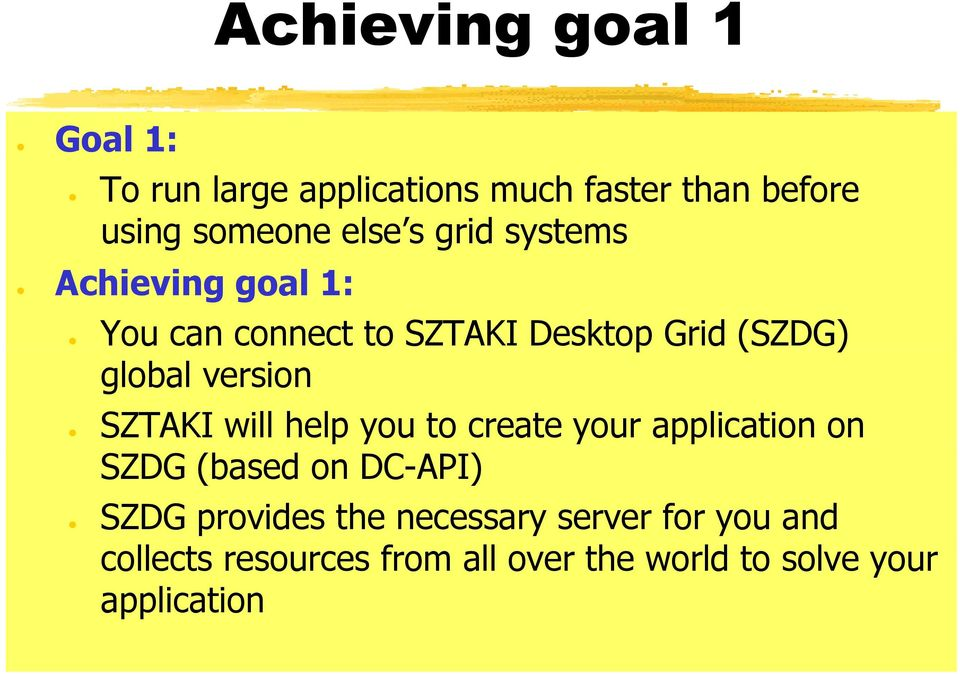 SZTAKI will help you to create your application on SZDG (based on DC-API) SZDG provides the