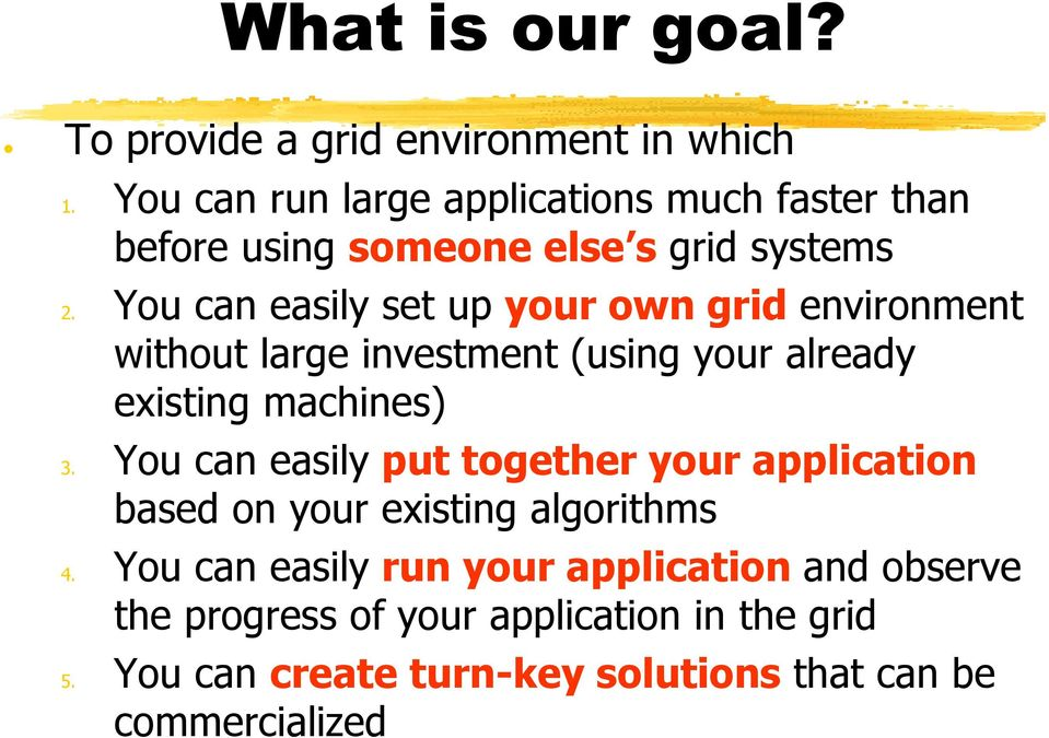 You can easily set up your own grid environment without large investment (using your already existing iti machines) 3.