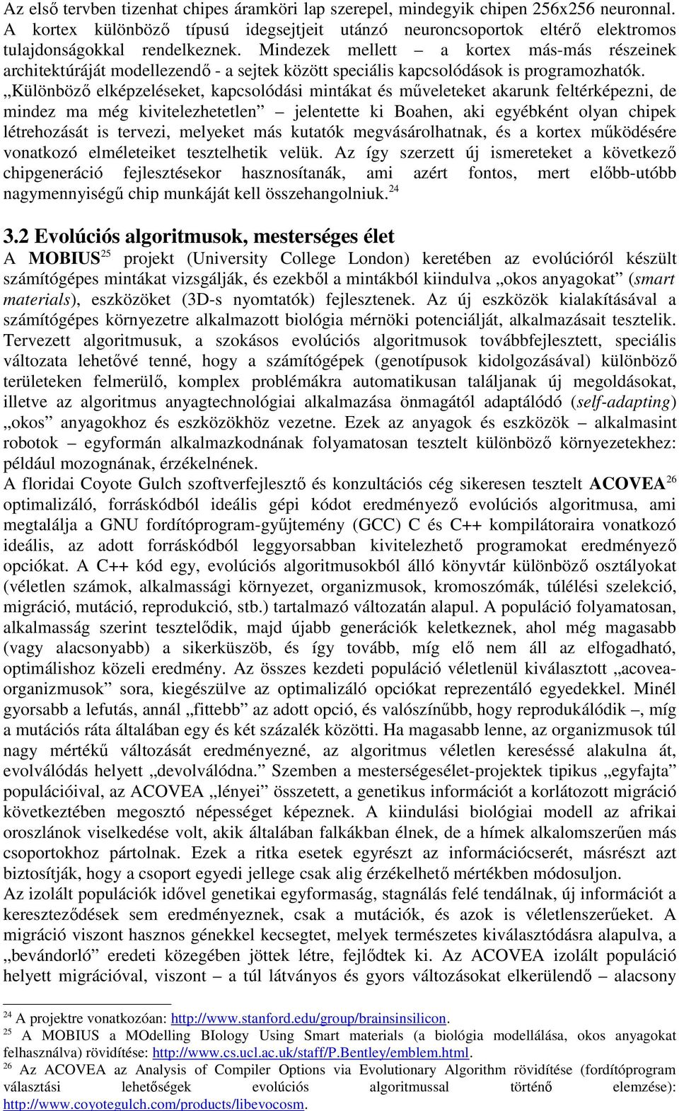 26 Az ACOVEA az Analysis of Compiler Options via Evolutionary Algorithm rövidítése (fordítóprogram választási lehetőségek evolúciós algoritmussal történő elemzése): http://www.coyotegulch.