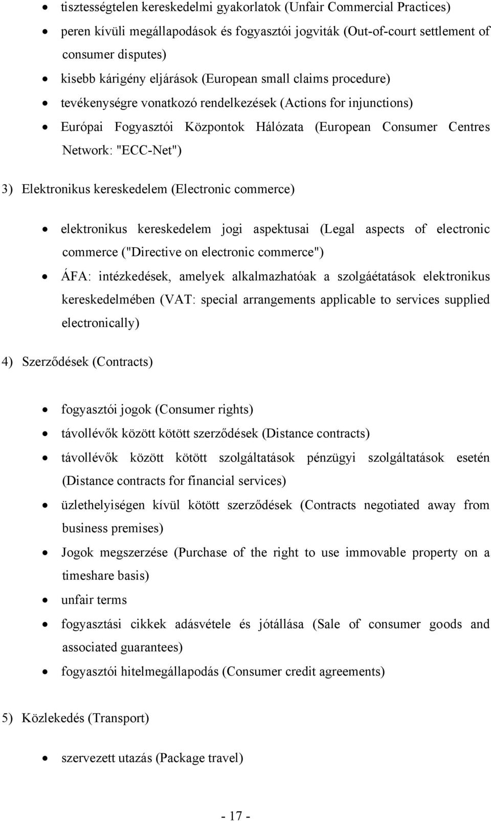 "kereskedelem (Electronic commerce) elektronikus kereskedelem jogi aspektusai (Legal aspects of electronic commerce (""Directive on electronic commerce"") ÁFA: intézkedések, amelyek alkalmazhatóak a"