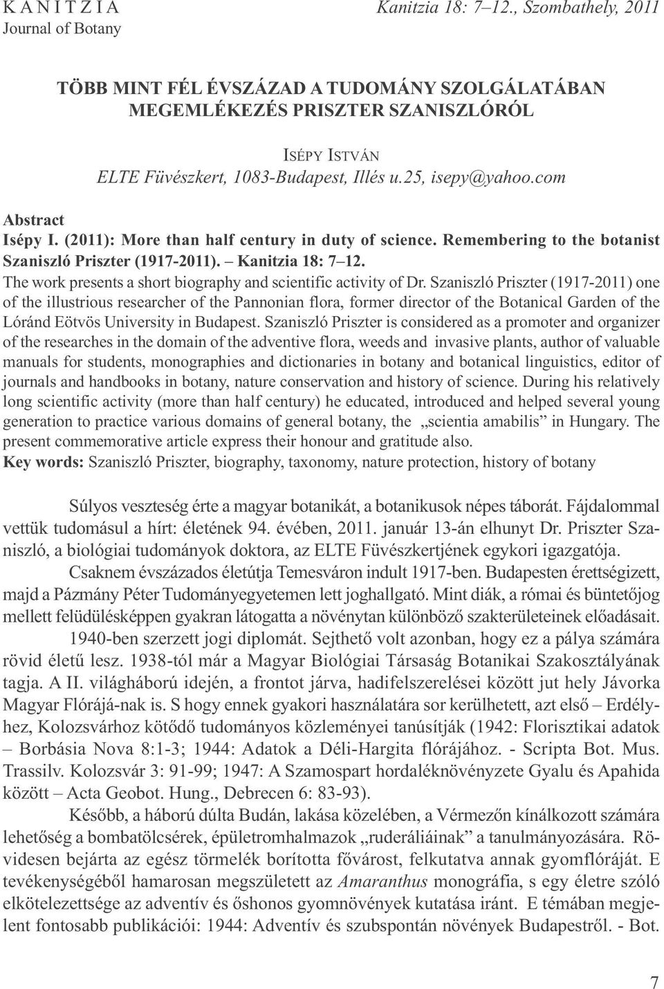 com Abstract Isépy I. (2011): More than half century in duty of science. Remembering to the botanist Szaniszló Priszter (1917-2011). Kanitzia 18: 7 12.