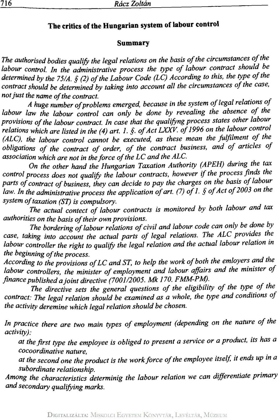 (2) of the Labour Code (LC) According to this, the type of the contract should be determined by taking into account all the circumstances of the case, not just the name of the contract.