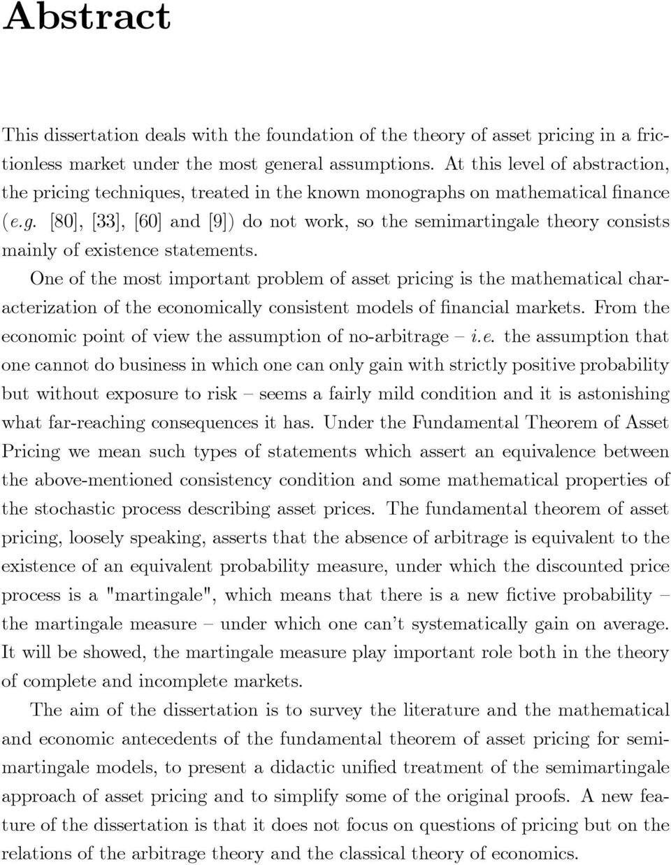 One of the most important problem of asset pricing is the mathematical characterization of the economically consistent models of financial markets.