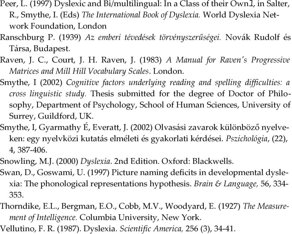 London. Smythe, I (2002) Cognitive factors underlying reading and spelling difficulties: a cross linguistic study.
