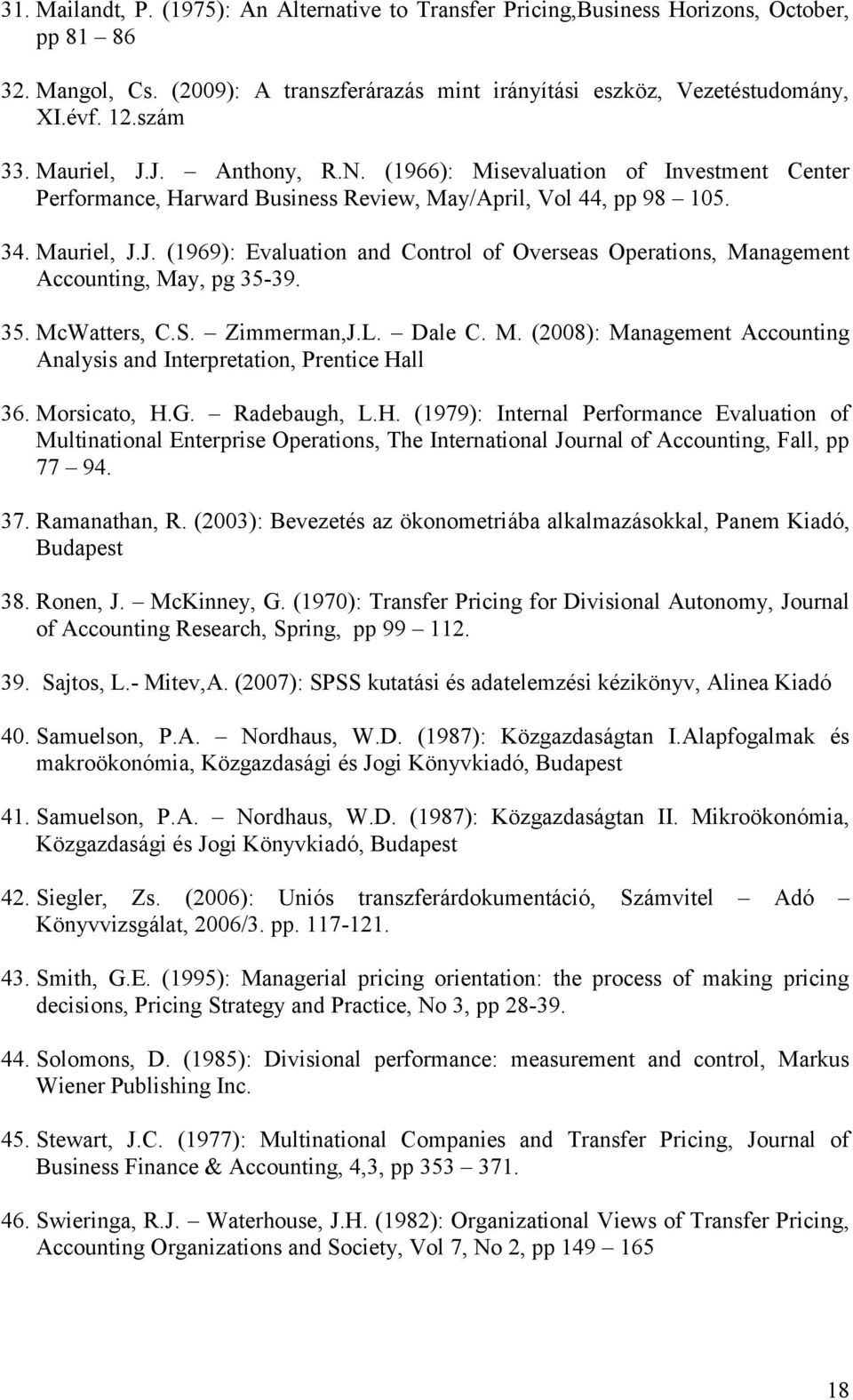 35. McWatters, C.S. Zimmerman,J.L. Dale C. M. (2008): Management Accounting Analysis and Interpretation, Prentice Ha