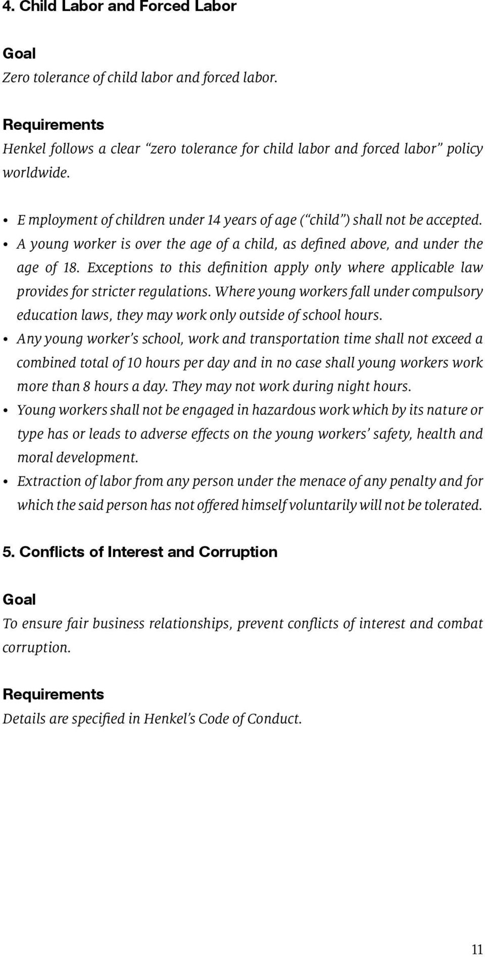 Exceptions to this definition apply only where applicable law provides for stricter regulations. Where young workers fall under compulsory education laws, they may work only outside of school hours.