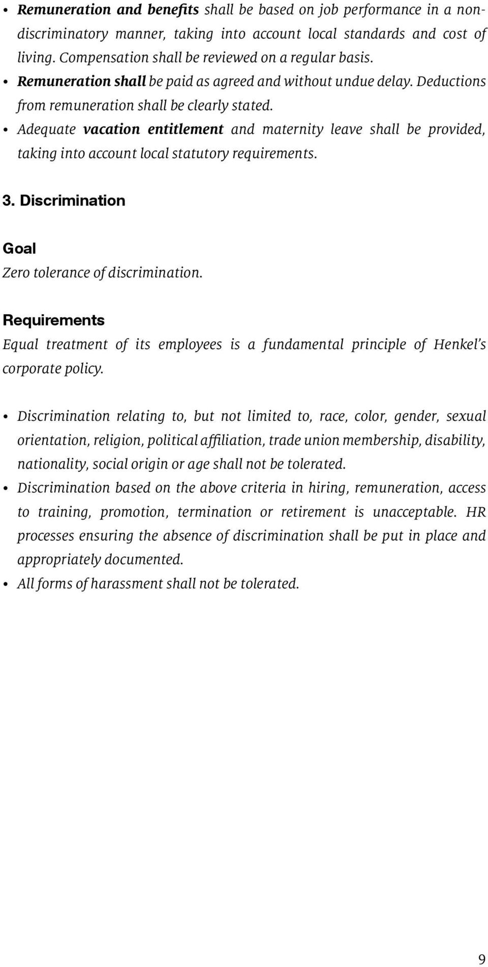 Adequate vacation entitlement and maternity leave shall be provided, taking into account local statutory requirements. 3. Discrimination Goal Zero tolerance of discrimination.