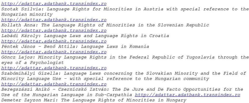 adatbank.transindex.ro Szabómihályi Gizella: Language Laws concerning the Slovakian Minority and the Field of Minority Language Use with special reference to the Hungarian community http://adattar.