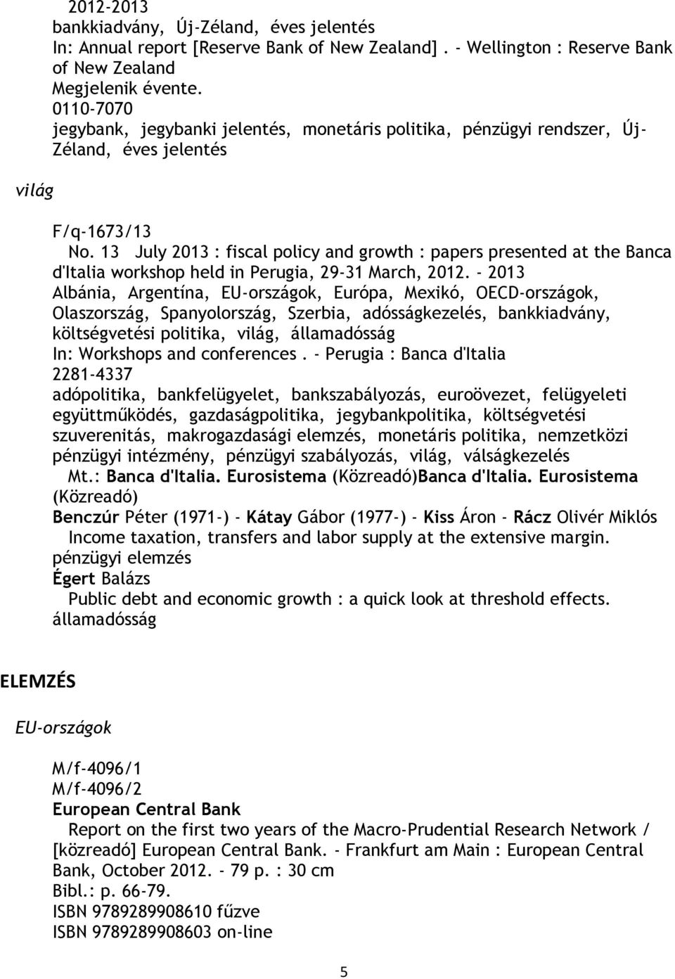 13 July 2013 : fiscal policy and growth : papers presented at the Banca d'italia workshop held in Perugia, 29-31 March, 2012.