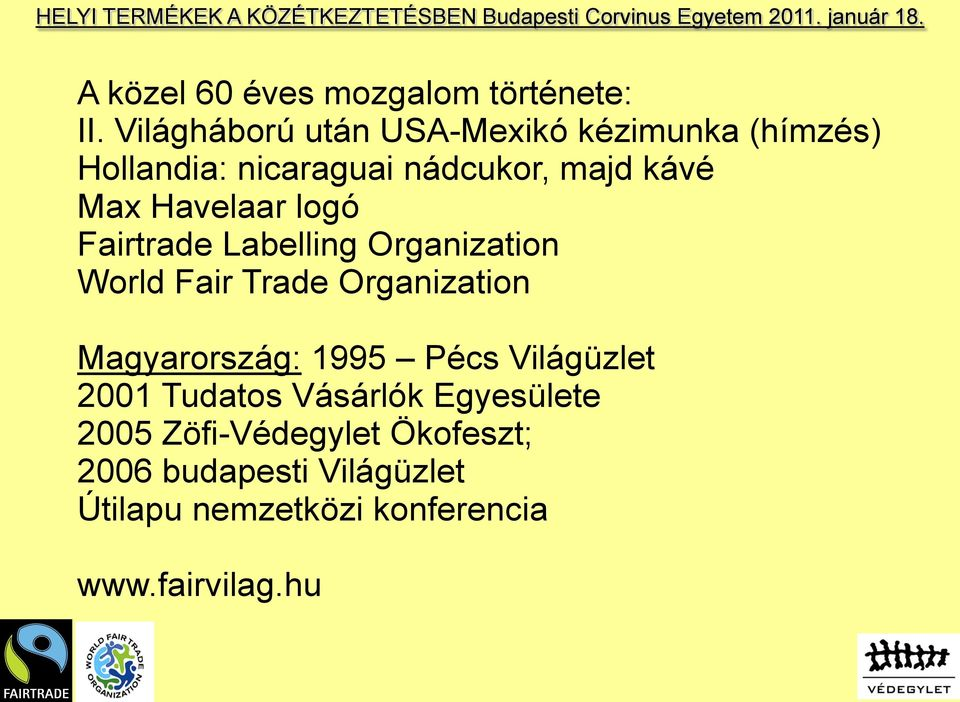 Havelaar logó Fairtrade Labelling Organization World Fair Trade Organization Magyarország: 1995