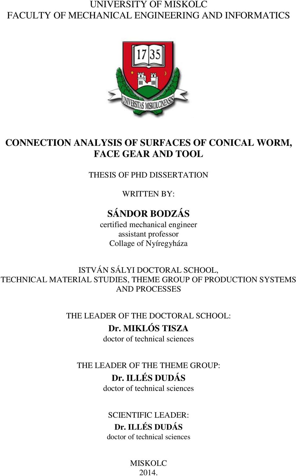 TECHNICAL MATERIAL STUDIES, THEME GROUP OF PRODUCTION SYSTEMS AND PROCESSES THE LEADER OF THE DOCTORAL SCHOOL: Dr.