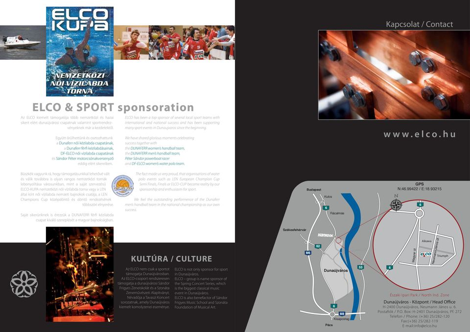 ELCO has been a top sponsor of several local sport teams with international and national success and has been supporting many sport events in Dunaujvaros since the beginning.