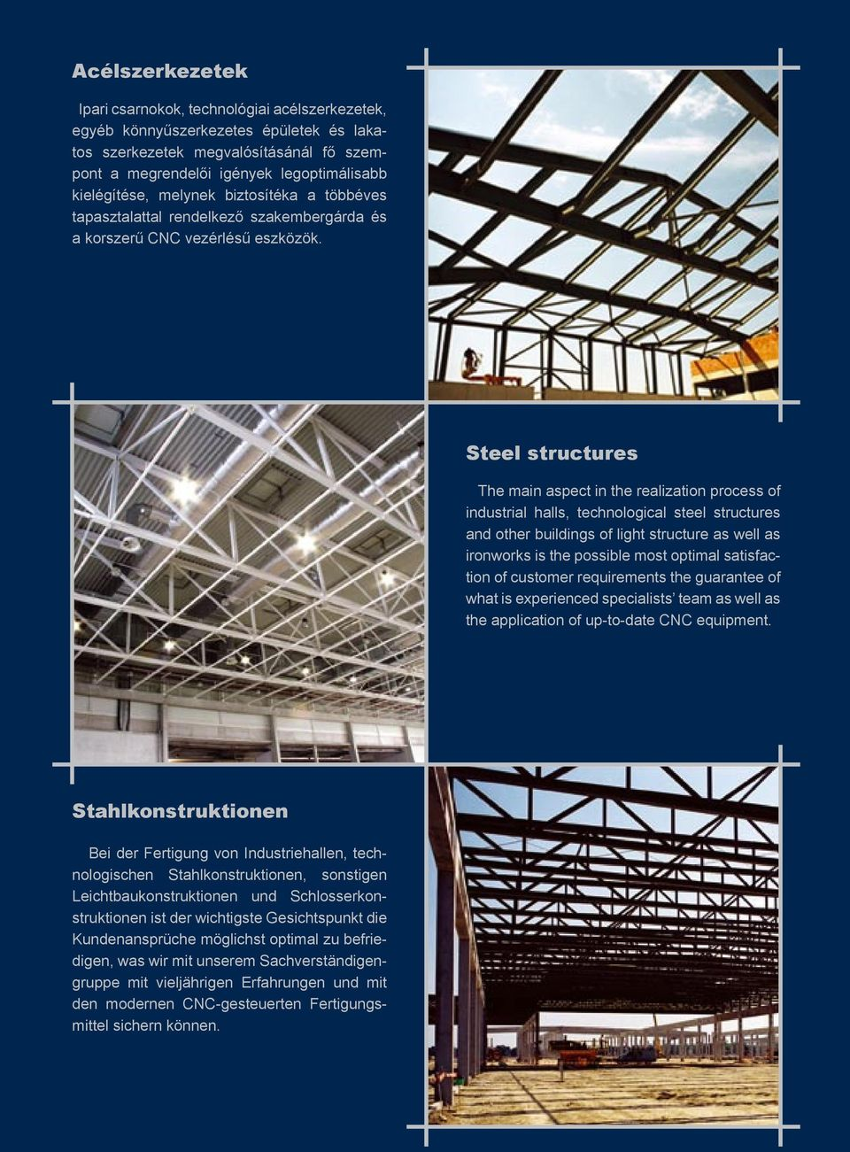 Steel structures The main aspect in the realization process of industrial halls, technological steel structures and other buildings of light structure as well as ironworks is the possible most