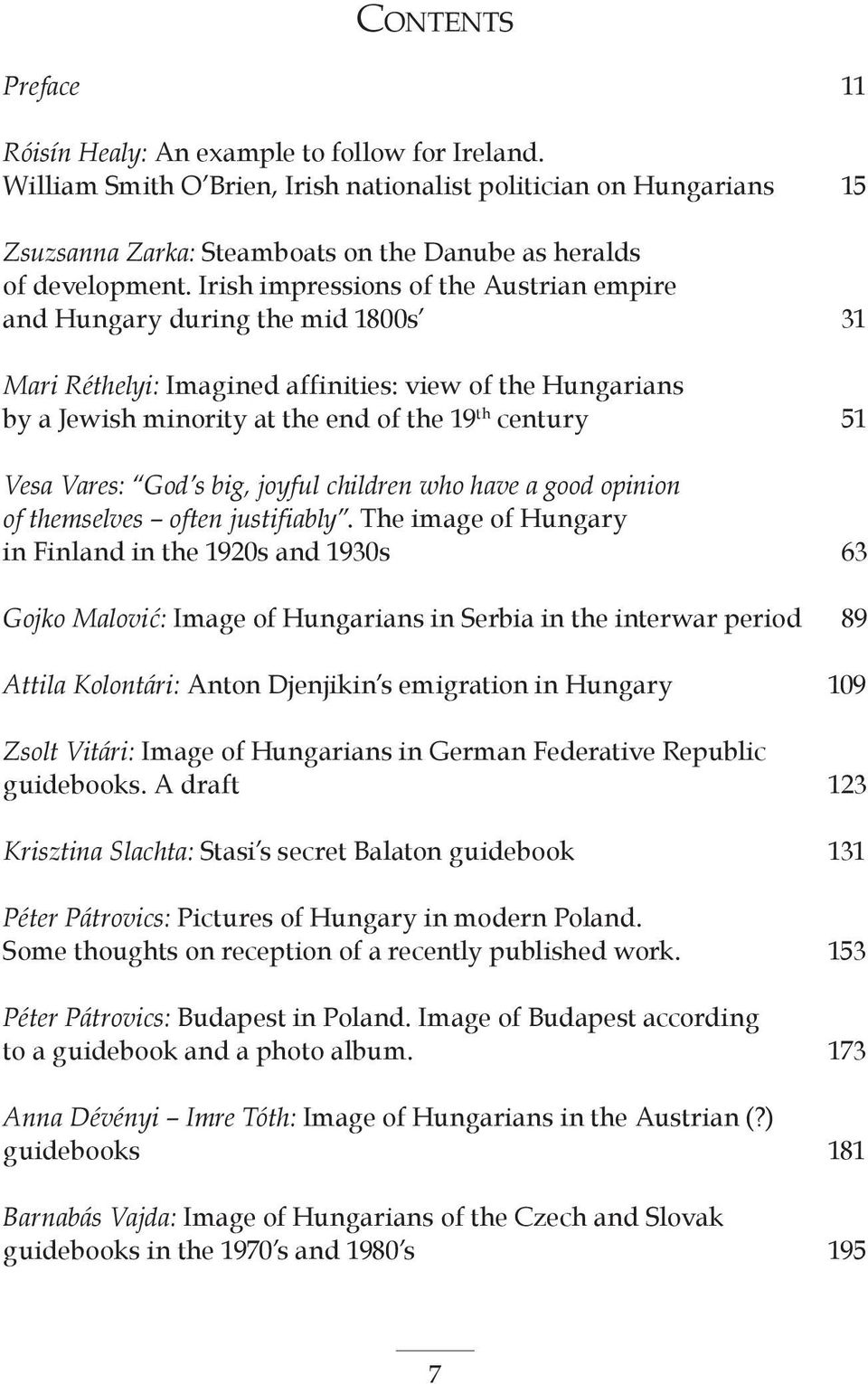 Irish impressions of the Austrian empire and Hungary during the mid 1800s 31 Mari Réthelyi: Imagined affinities: view of the Hungarians by a Jewish minority at the end of the 19 th century 51 Vesa