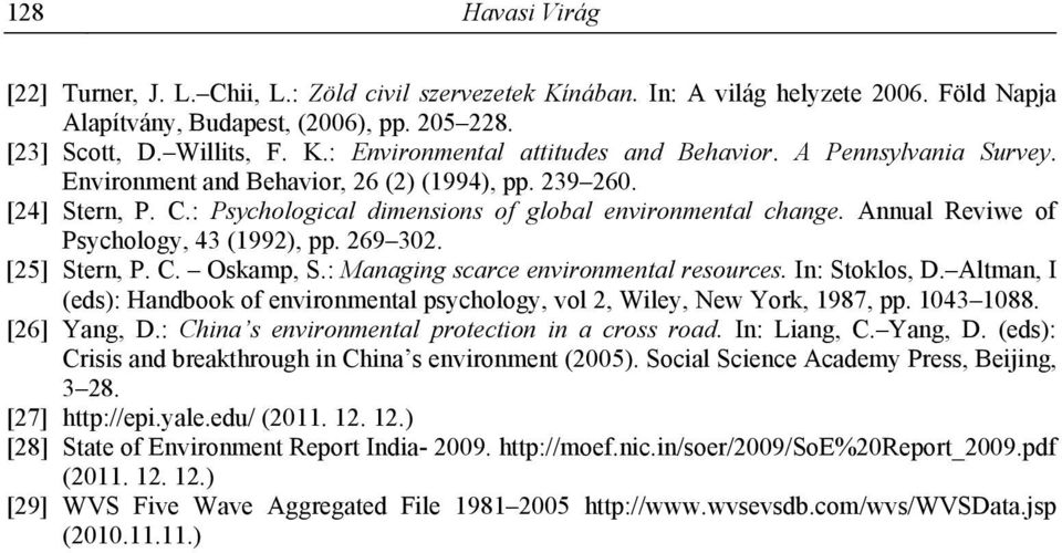 269 302. [25] Stern, P. C. Oskamp, S.: Managing scarce environmental resources. In: Stoklos, D. Altman, I (eds): Handbook of environmental psychology, vol 2, Wiley, New York, 1987, pp. 1043 1088.