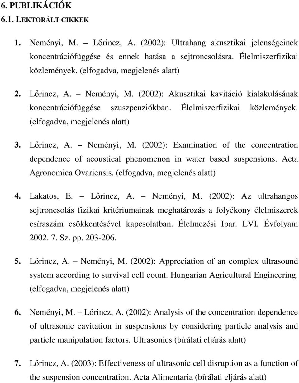 (elfogadva, megjelenés alatt) 3. Lırincz, A. Neményi, M. (2002): Examination of the concentration dependence of acoustical phenomenon in water based suspensions. Acta Agronomica Ovariensis.
