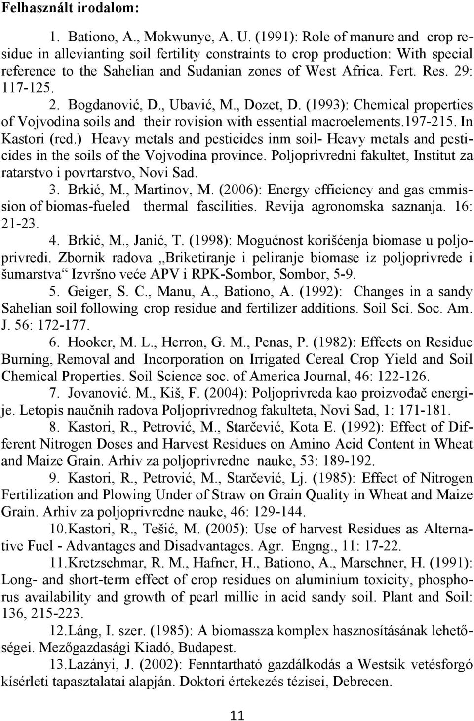 2. Bogdanović, D., Ubavić, M., Dozet, D. (1993): Chemical properties of Vojvodina soils and their rovision with essential macroelements.197-215. In Kastori (red.