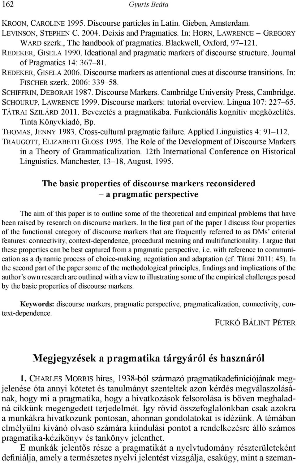 Discourse markers as attentional cues at discourse transitions. In: Fischer szerk. 2006: 339 58. Schiffrin, Deborah 1987. Discourse Markers. Cambridge University Press, Cambridge.