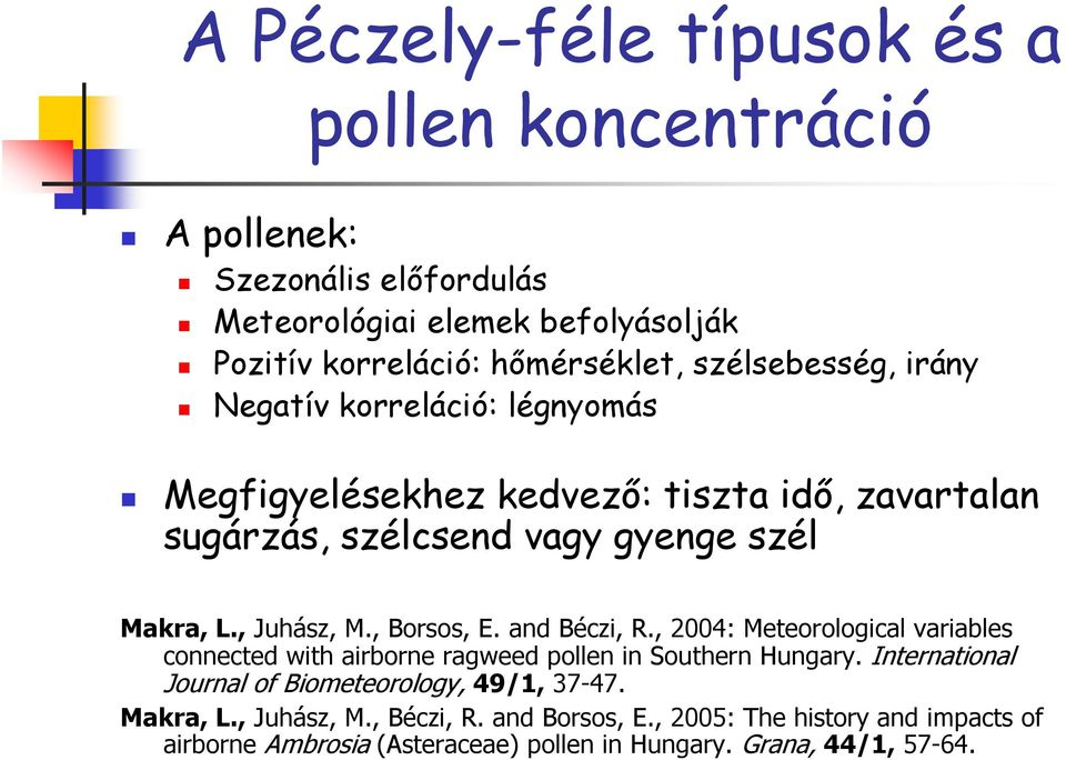 , Borsos, E. and Béczi, R., 2004: Meteorological variables connected with airborne ragweed pollen in Southern Hungary.