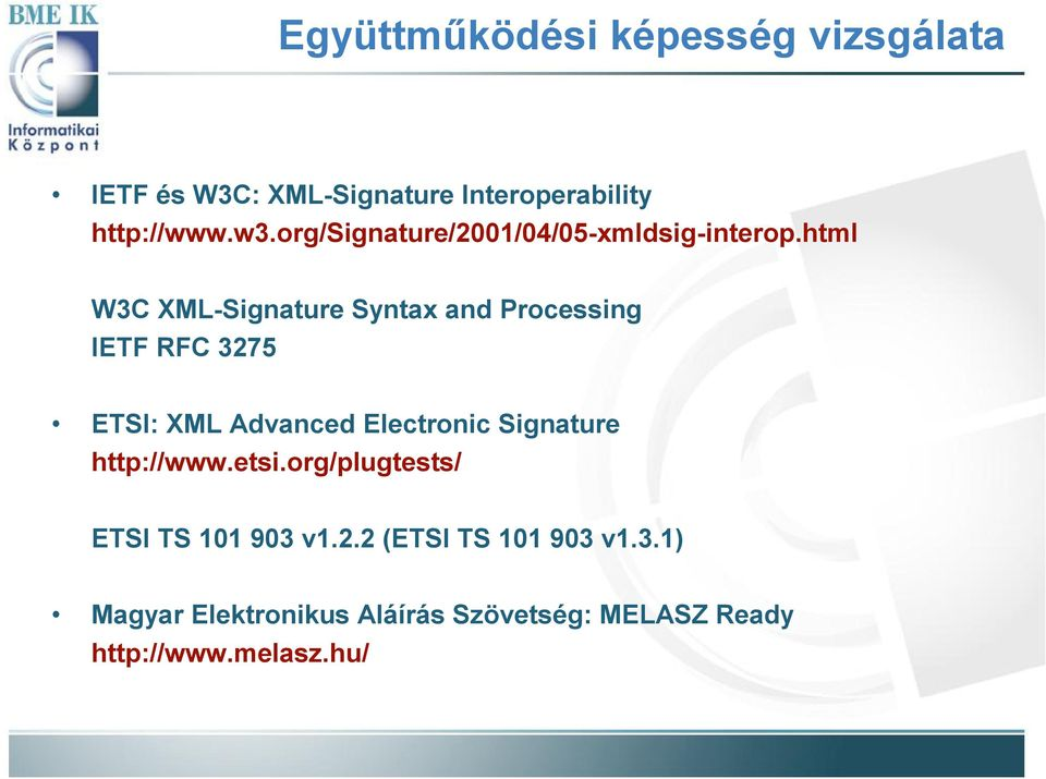 html W3C XML-Signature Syntax and Processing IETF RFC 3275 ETSI: XML Advanced Electronic