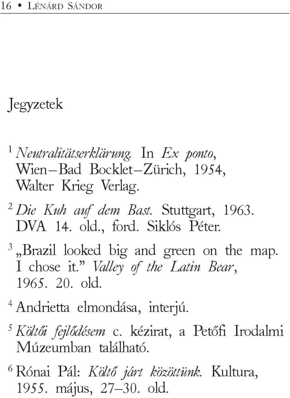 old., ford. Siklós Péter. 3 Brazil looked big and green on the map. I chose it. Valley of the Latin Bear, 1965. 20.
