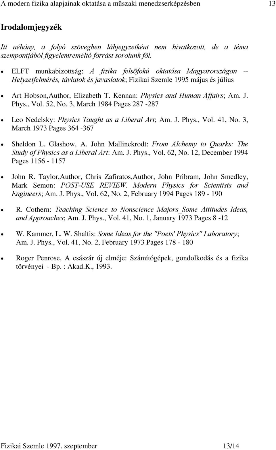 Kennan: Physics and Human Affairs; Am. J. Phys., Vol. 52, No. 3, March 1984 Pages 287-287 Leo Nedelsky: Physics Taught as a Liberal Art; Am. J. Phys., Vol. 41, No.