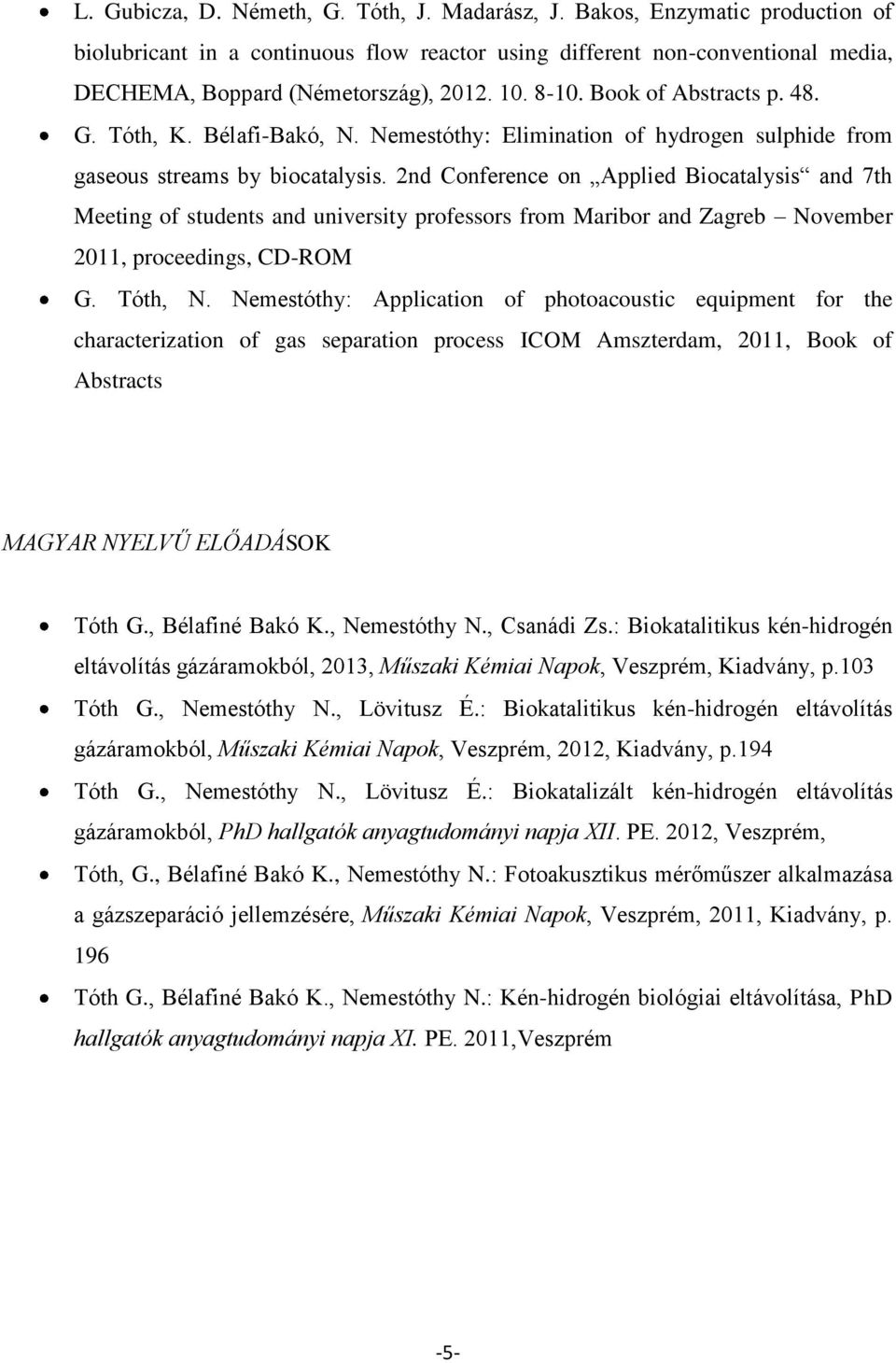 2nd Conference on Applied Biocatalysis and 7th Meeting of students and university professors from Maribor and Zagreb November 2011, proceedings, CD-ROM G. Tóth, N.