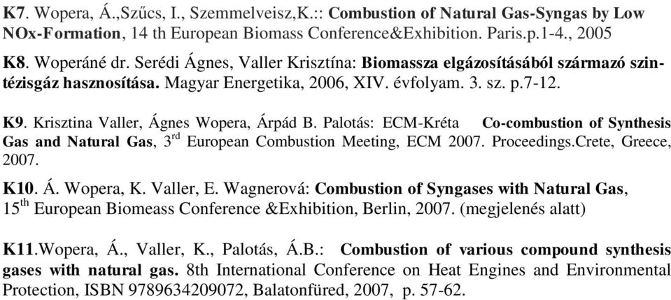Palotás: ECM-Kréta Co-combustion of Synthesis Gas and Natural Gas, 3 rd European Combustion Meeting, ECM 27. Proceedings.Crete, Greece, 27. K1. Á. Wopera, K. Valler, E.