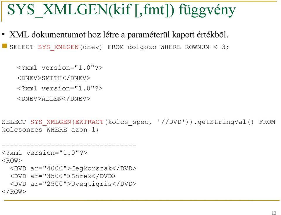 "> <DNEV>SMITH</DNEV> <?xml version=""1.0""?> <DNEV>ALLEN</DNEV> SELECT SYS_XMLGEN(EXTRACT(kolcs_spec, '//DVD'))."