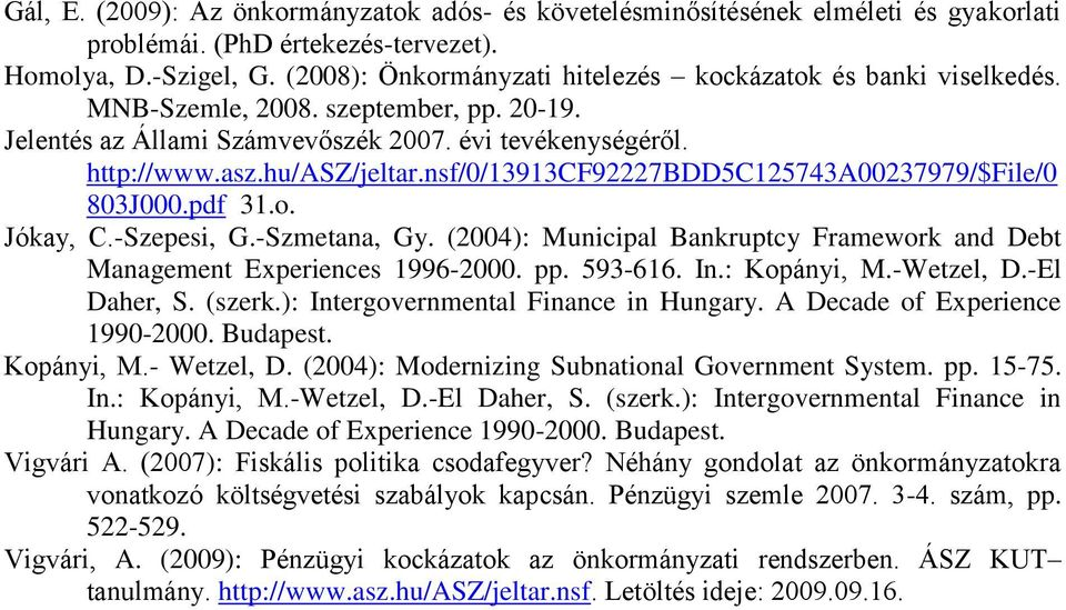 nsf/0/13913cf92227bdd5c125743a00237979/$file/0 803J000.pdf 31.o. Jókay, C.-Szepesi, G.-Szmetana, Gy. (2004): Municipal Bankruptcy Framework and Debt Management Experiences 1996-2000. pp. 593-616. In.