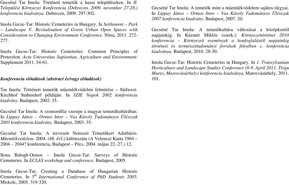 Imola Gecse-Tar: Historic Cemeteries: Common Principles of Protection. Acta Universitas Sapientiae, Agriculture and Environment. Supplement 2011. 54-61.