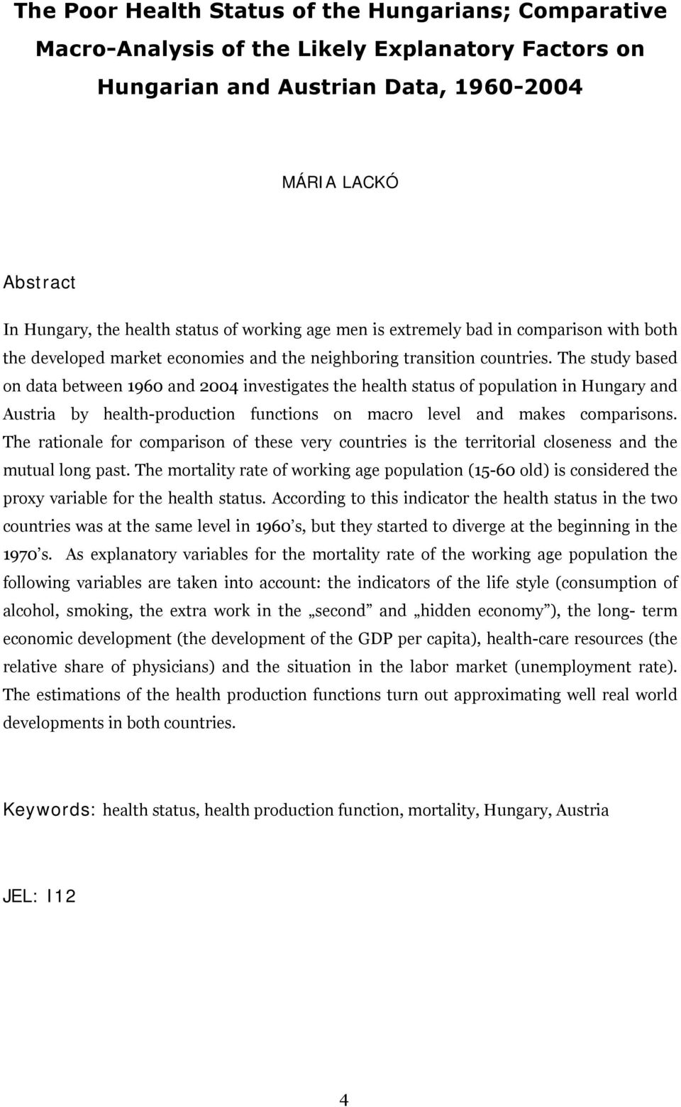 The study based on data between 1960 and 2004 investigates the health status of population in Hungary and Austria by health-production functions on macro level and makes comparisons.