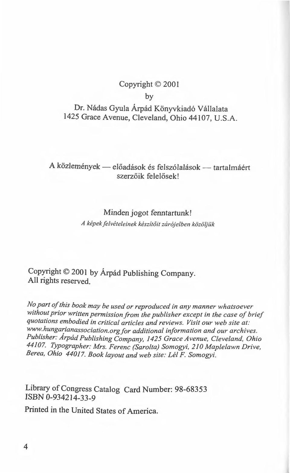 No part ojthis book may be used or reproduced in any manner whatsoever without prior written permission from the publisher except in the case of brief quotations embodied in eritical artic/es and