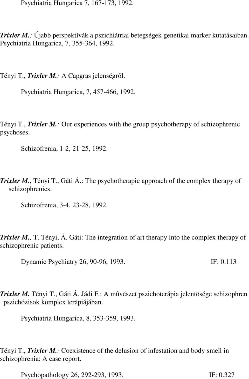 Trixler M., Tényi T., Gáti Á.: The psychotherapic approach of the complex therapy of schizophrenics. Schizofrenia, 3-4, 23-28, 1992. Trixler M., T. Tényi, Á.