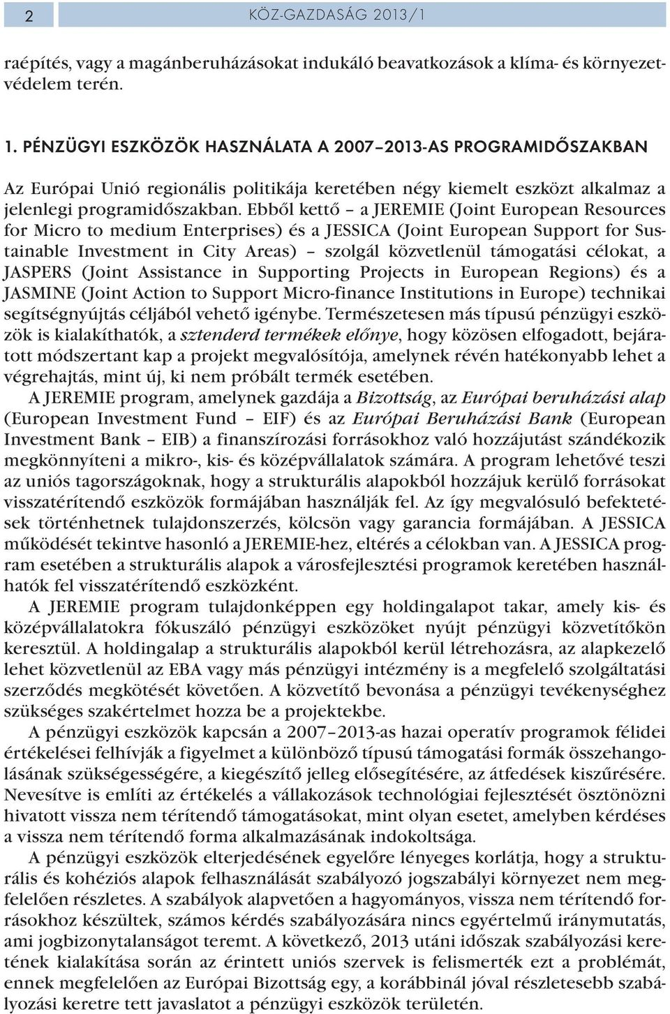 Ebből kettő a JEREMIE (Joint European Resources for Micro to medium Enterprises) és a JESSICA (Joint European Support for Sustainable Investment in City Areas) szolgál közvetlenül támogatási célokat,