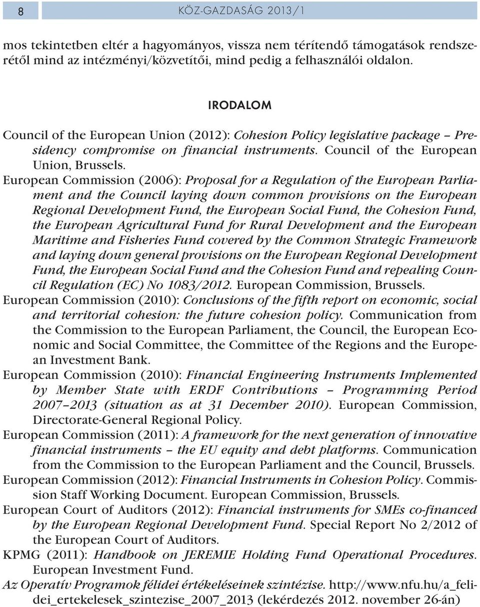 European Commission (2006): Proposal for a Regulation of the European Parliament and the Council laying down common provisions on the European Regional Development Fund, the European Social Fund, the