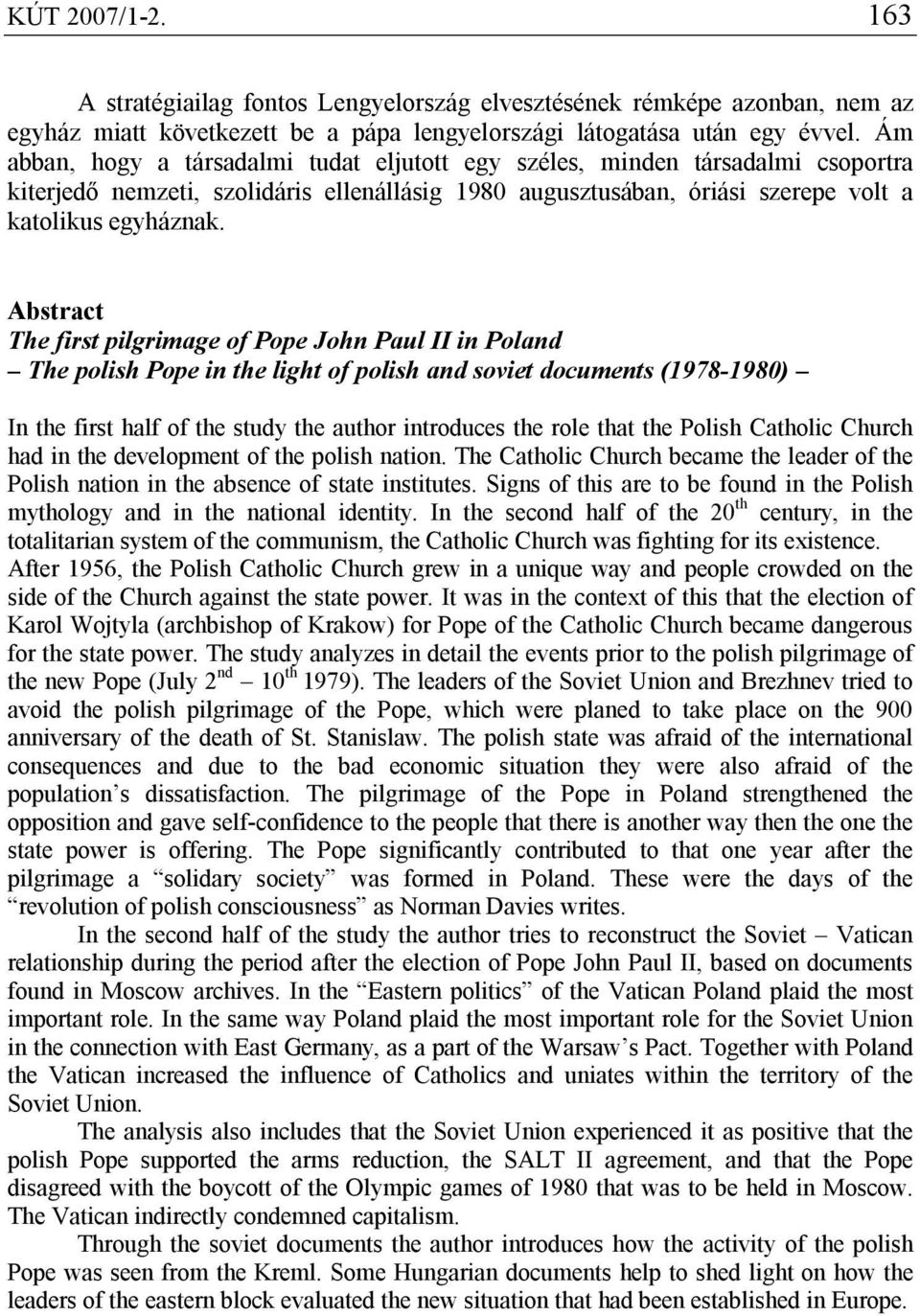 Abstract The first pilgrimage of Pope John Paul II in Poland The polish Pope in the light of polish and soviet documents (1978-1980) In the first half of the study the author introduces the role that