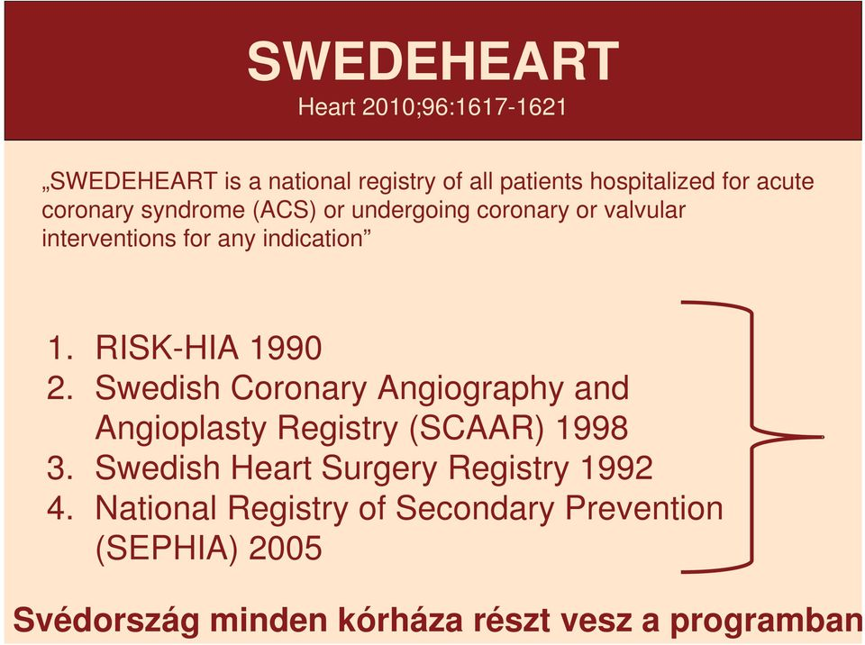 RISK-HIA 1990 2. Swedish Coronary Angiography and Angioplasty Registry (SCAAR) 1998 3.