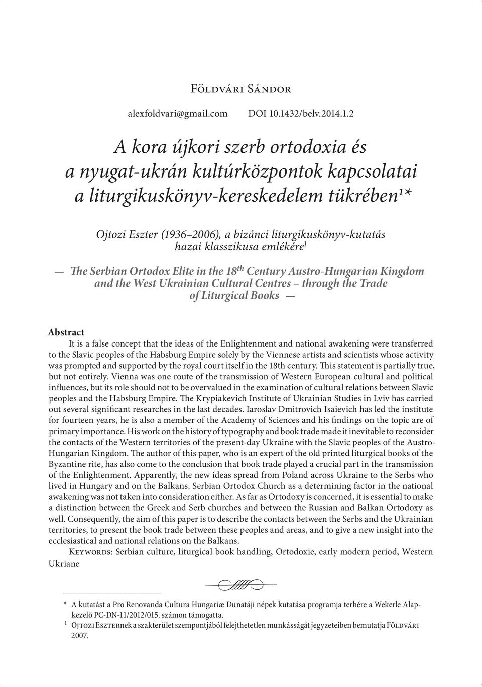 liturgikuskönyv-kutatás hazai klasszikusa emlékére 1 The Serbian Ortodox Elite in the 18 th Century Austro-Hungarian Kingdom and the West Ukrainian Cultural Centres through the Trade of Liturgical