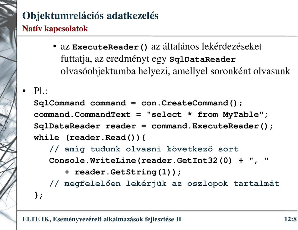 "commandtext = ""select * from MyTable""; SqlDataReader reader = command.executereader(); while (reader."