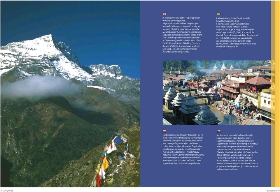 The mountain s appropriate Nepalese name is Sagarmatha (Head of the Sky). The Sherpa and Tibetans worship it as Chomolungma (Mother Goddess of the Earth).