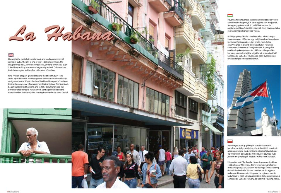 The city/province has 2.1 million inhabitants, and the urban area over 3.5 million, making Havana the largest city in both Cuba and the Caribbean region. lorida a few miles west of the bay. II.