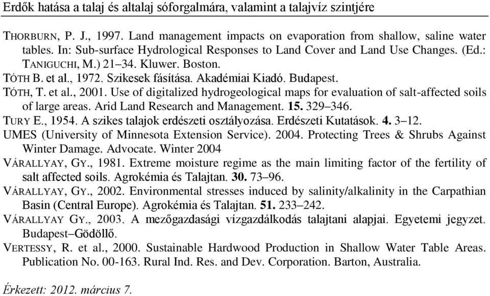 et al., 2001. Use of digitalized hydrogeological maps for evaluation of salt-affected soils of large areas. Arid Land Research and Management. 15. 329 346. TURY E., 1954.