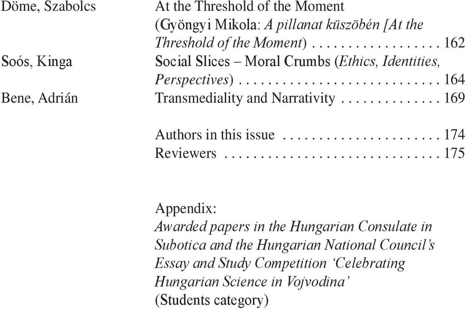.. 164 Bene, Adrián Transmediality and Narrativity...169 authors in this issue...174 Reviewers.