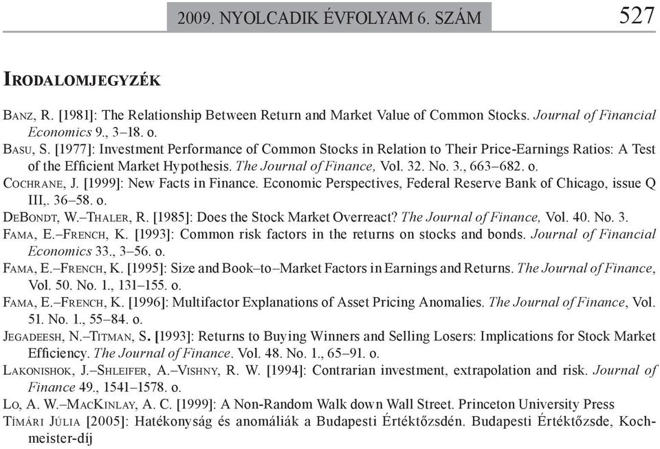 [1999]: New Facs in Finance. Economic Perspecives, Federal Reserve Bank of Chicago, issue Q III,. 36 58. o. DEBONDT, W. THALER, R. [1985]: Does he Sock Marke Overreac? The Journal of Finance, Vol. 40.
