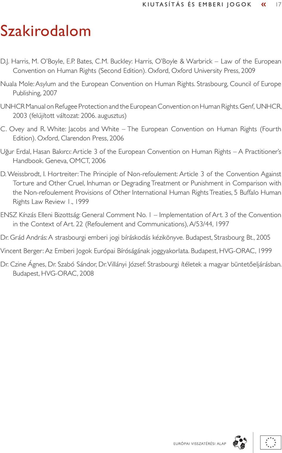 Strasbourg, Council of Europe Publishing, 2007 UNHCR Manual on Refugee Protection and the European Convention on Human Rights. Genf, UNHCR, 2003 (felújított változat: 2006. augusztus) C. Ovey and R.