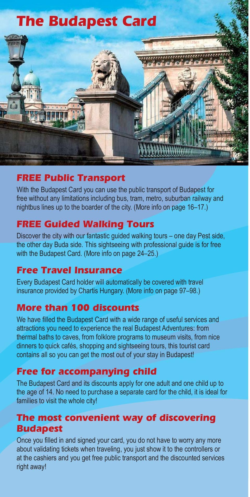 This sightseeing with professional guide is for free with the Budapest Card. (More info on page 24 25.