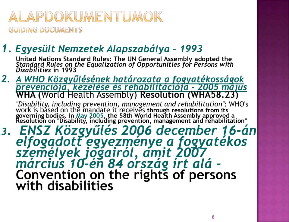 "23) ""Disability, including prevention, management and rehabilitation"": WHO's work is based on the mandate it receives through resolutions from its governing bodies."