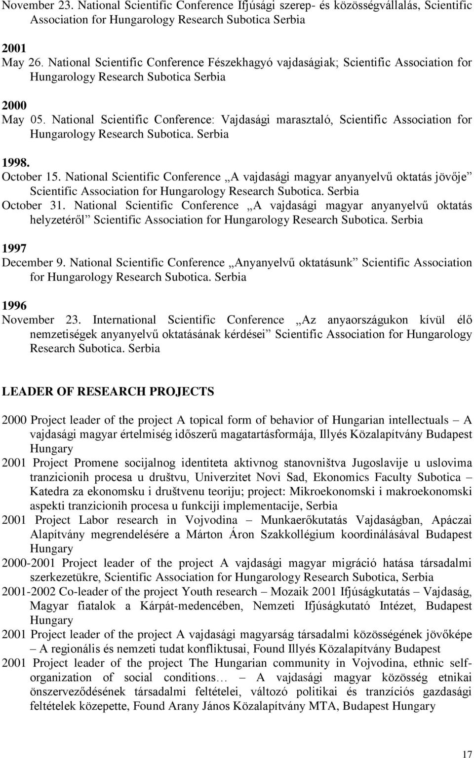 National Scientific Conference: Vajdasági marasztaló, Scientific Association for Hungarology Research Subotica. Serbia 1998. October 15.