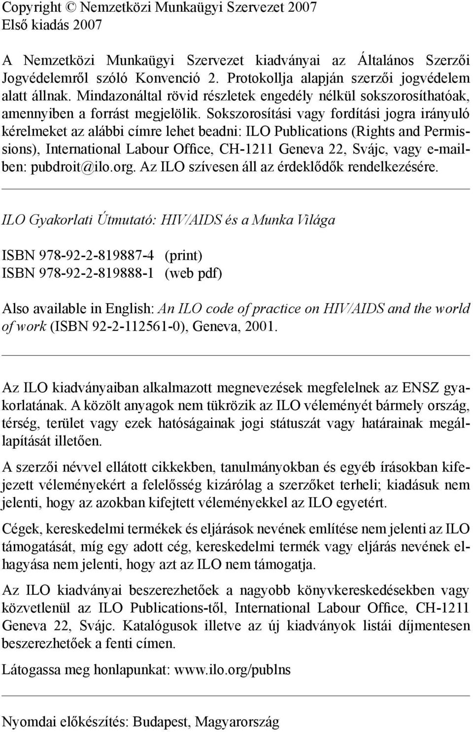 Sokszorosítási vagy fordítási jogra irányuló kérelmeket az alábbi címre lehet beadni: ILO Publications (Rights and Permissions), International Labour Office, CH1211 Geneva 22, Svájc, vagy emailben: